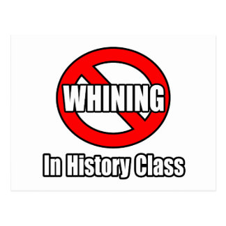 No Whining In History Class Postcard