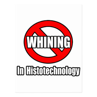 No Whining In Histotechnology Postcards