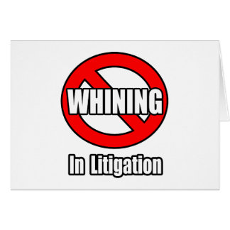 No Whining In Litigation Card