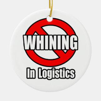 No Whining In Logistics Ceramic Ornament