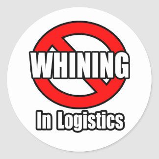 No Whining In Logistics Classic Round Sticker
