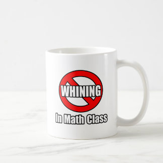 No Whining In Math Class Mugs