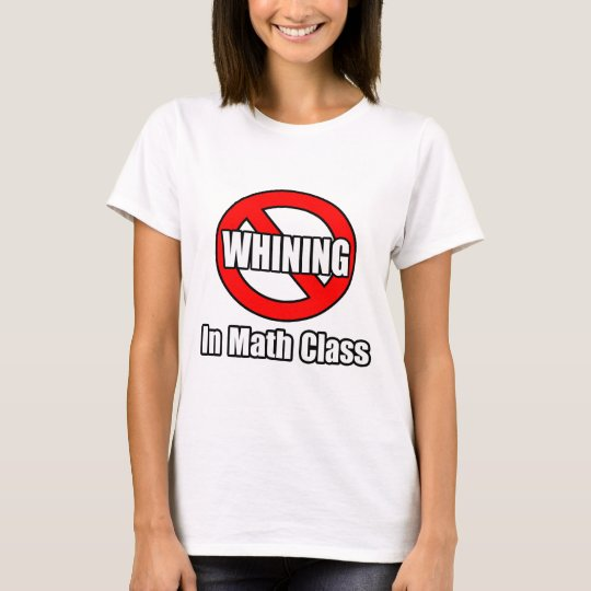 No Whining In Math Class T-Shirt