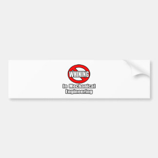 No Whining In Mechanical Engineering Bumper Stickers