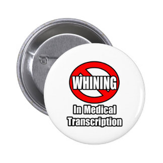 No Whining In Medical Transcription Pinback Button