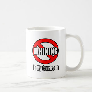 No Whining In My Courtroom Coffee Mug
