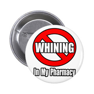 No Whining In My Pharmacy Button