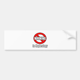 No Whining In Nephrology Bumper Sticker