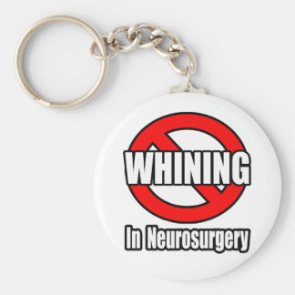 No Whining In Neurosurgery Basic Round Button Keychain