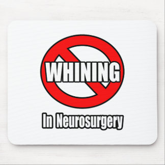 No Whining In Neurosurgery Mouse Pad