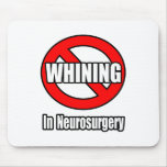 No Whining In Neurosurgery Mousepad