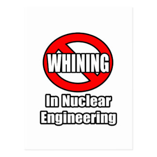 No Whining In Nuclear Engineering Postcard