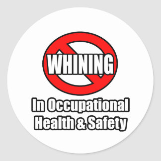 No Whining In Occupational Health and Safety Classic Round Sticker