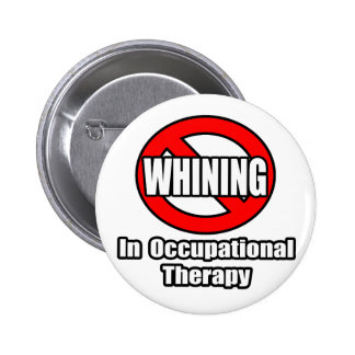 No Whining In Occupational Therapy Button