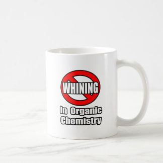 No Whining In Organic Chemistry Coffee Mug