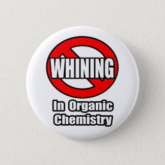 No Whining In Organic Chemistry Pinback Button
