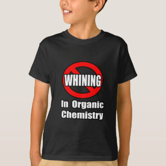 No Whining In Organic Chemistry T-Shirt