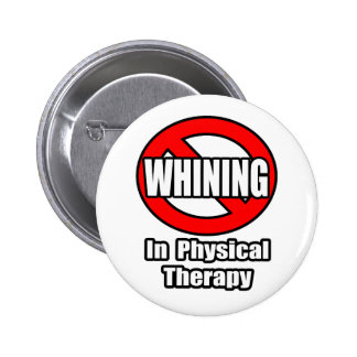 No Whining In Physical Therapy Pinback Buttons