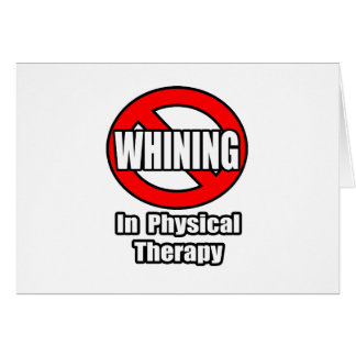 No Whining In Physical Therapy Card