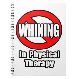 No Whining In Physical Therapy Spiral Notebook