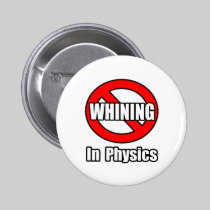 No Whining In Physics 2 Inch Round Button
