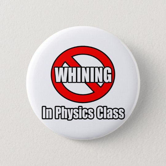 No Whining In Physics Class Button