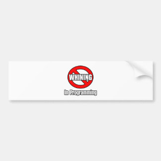 No Whining In Programming Bumper Sticker