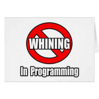 No Whining In Programming Card
