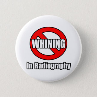 No Whining In Radiography Button