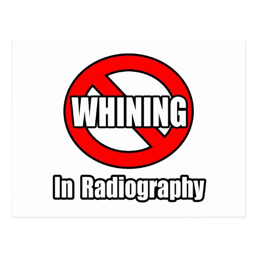 No Whining In Radiography Postcard