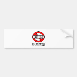 No Whining In Radiology Bumper Stickers