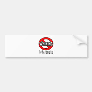 No Whining In Sonography Bumper Sticker