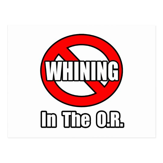 No Whining In The O.R Postcard