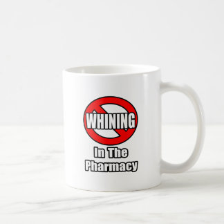No Whining In The Pharmacy Coffee Mug