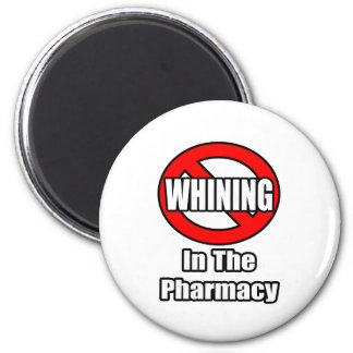 No Whining In The Pharmacy Fridge Magnet