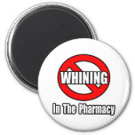 No Whining In The Pharmacy Magnets