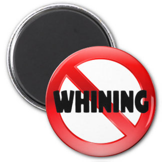 No Whining Refrigerator Magnet