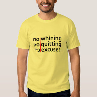 No Whining No Quitting No Excuses Tee Shirt