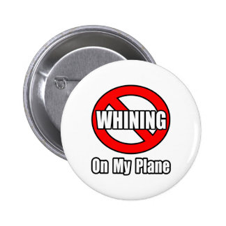 No Whining On My Plane Pinback Buttons