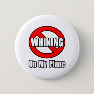 No Whining On My Plane Pinback Button