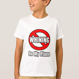 No Whining On My Plane T-Shirt