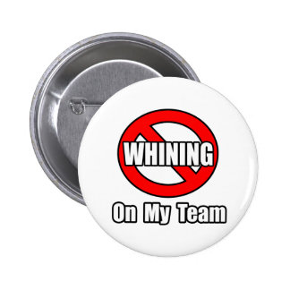 No Whining On My Team Pinback Button