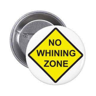 No Whining Zone Pinback Button