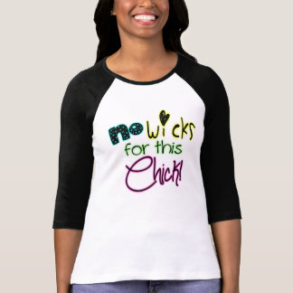 No Wicks for this Chick! Baseball tee