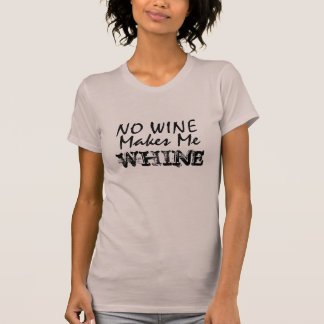NO WINE Makes Me Whine T-Shirt