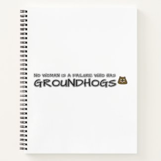 No woman is a failure who has Groundhogs Notebook