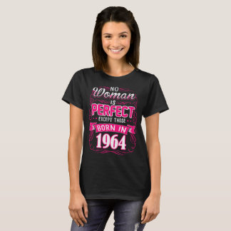 No Woman Is Perfect Except Those Born In 1964 Tees