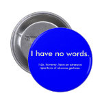 No Words, Just Gestures Pinback Buttons