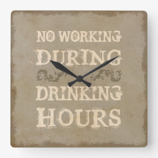 No Working During Drinking Hours Square Wall Clock