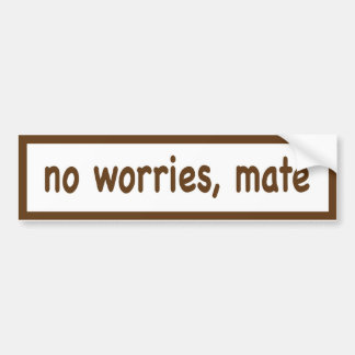 no worries bumper sticker